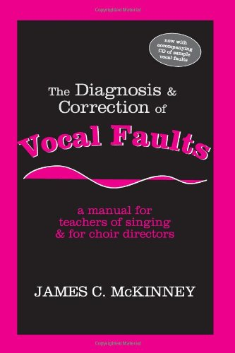The Diagnosis and Correction of Vocal Faults: A Manual...