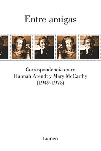 Entre amigas: Correspondencia entre Hannah Arendt y Mary McCarthy 1949-1975