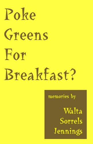 Poke Greens For Breakfast?: True Stories Of Rural Arkansas, Oklahoma Dust Bowl Days, & South Dakota Sheep Wagon Tales