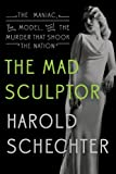 img - for The Mad Sculptor: The Maniac, the Model, and the Murder that Shook the Nation book / textbook / text book