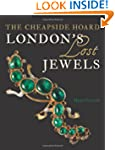 London's Lost Jewels: The Cheapside H...