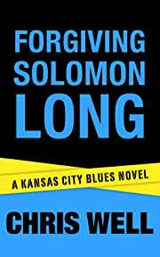 Forgiving Solomon Long (Kansas City Blues Crime Series)