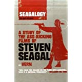 Seagalogy: A Study of the Ass-kicking Films of Steven Seagalby Vern
