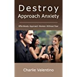 Destroy Approach Anxiety - Effortlessly Approach Women Without Fearby Charlie Valentino
