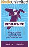Resilience: How to restore and keep faith in yourself and your business idea (English Edition)