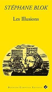 Les illusions : [poèmes] ; suivi de Le journal d'Erik Suger ; et de Biographie, Blok, Stéphane