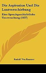 Die Aspiration Und Die Lautverschiebung: Eine Sprachgeschichtliche Untersuchung (1837)