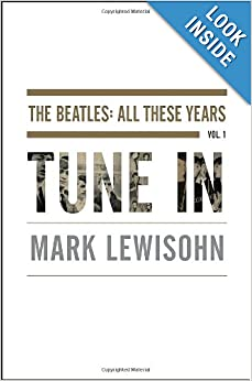 Tune In: The Beatles: All These Years - Mark Lewisohn