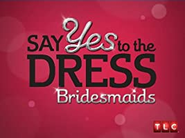 Say Yes to the Dress Bridesmaids Season 4 [HD]