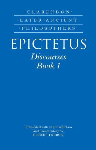 Epictetus: Discourses, Book 1: Discourses Bk. 1 (Clarendon Later Ancient Philosophers)