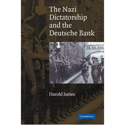 -the-nazi-dictatorship-and-the-deutsche-bank-the-nazi-dictatorship-and-the-deutsche-bank-by-james-ha