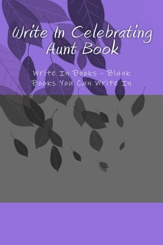 Write In Celebrating Aunt Book: Write In Books - Blank Books You Can Write In