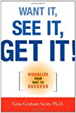 Want It, See It, Get It!: Visualize Your Way to Success (081441298X) by Scott Ph.D., Gini Graham