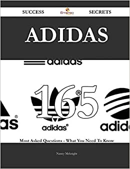 Adidas 165 Success Secrets: 165 Most Asked Questions On Adidas - What You Need To Know