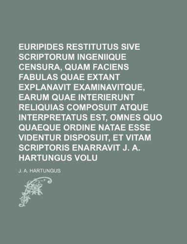 Euripides restitutus sive scriptorum Euripidis ingeniique censura, quam faciens fabulas quae extant explanavit examinavitque, earum quae interierunt ... ordine natae esse videntur disposuit, et Vo