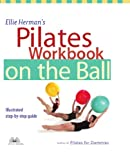 Ellie Herman's Pilates Workbook on the Ball: Illustrated Step-by-Step Guide