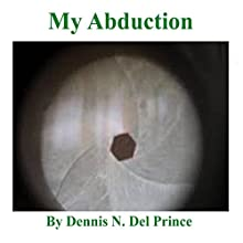 My Abduction Audiobook by Dennis N. Del Prince Narrated by Carson Childers
