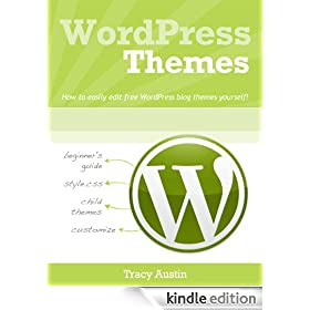 WordPress Themes: How-to easily edit free WordPress blog themes yourself! (WordPress Blogging How-To Series)