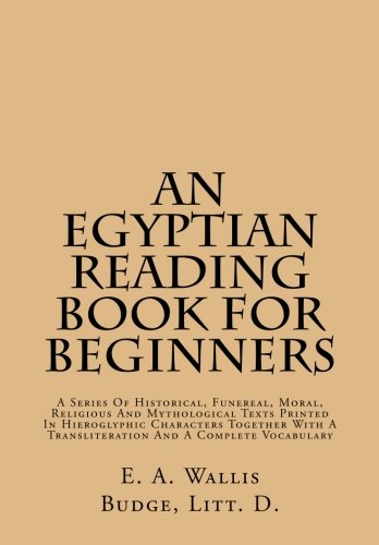 An Egyptian Reading Book For Beginners: A Series Of Historical, Funereal, Moral, Religious And Mythological Texts Printe