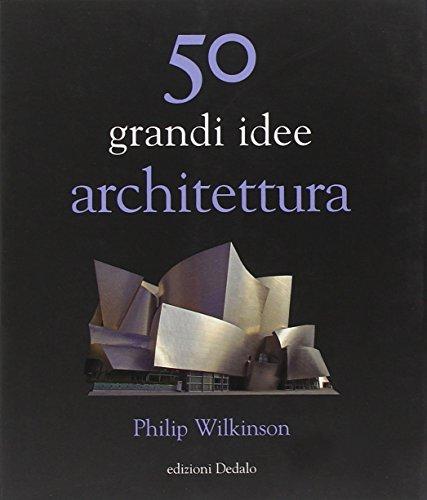 cinquanta grandi idee architettura dedalo philip On idee architettura