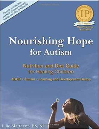 Nourishing Hope for Autism: Nutrition and Diet Guide for Healing Our Children [Perfect Paperback]