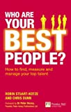 Who Are Your Best People?: How to find, measure and manage your top talent (Financial Times Series)