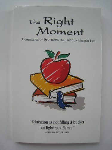 The Right Moment - A Collection of Quotations for Living an Inspired Life