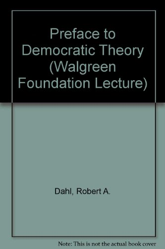 Preface to Democratic Theory (Walgreen Foundation Lecture)