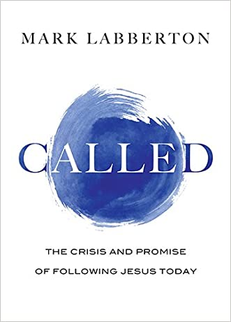 Called: The Crisis and Promise of Following Jesus Today written by Mark Labberton