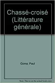 Chasse-croise (French Edition): Paul Goma: 9782010092459
