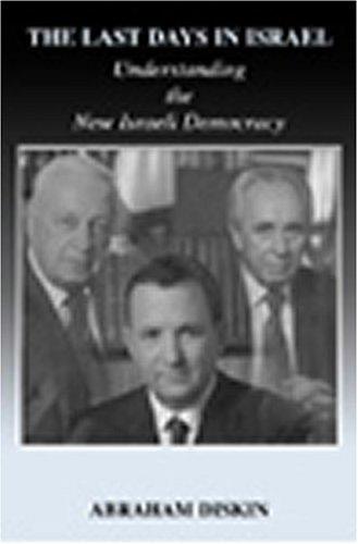 The Last Days in Israel: Understanding the New Israeli Democracy (Israeli History, Politics and Society)
