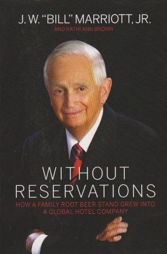 without-reservations-how-a-family-root-beer-stand-grew-into-a-global-hotel-company-by-marriott-jr-jw