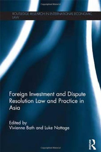 Foreign Investment and Dispute Resolution Law and Practice in Asia (Routledge Research in International Economic Law)