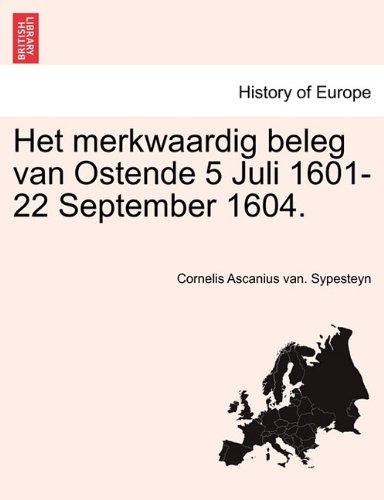 Het merkwaardig beleg van Ostende 5 Juli 1601-22 September 1604. (Dutch Edition)