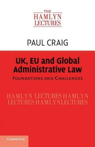 UK, EU and Global Administrative Law: Foundations and Challenges (The Hamlyn Lectures)