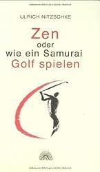 Zen oder wie ein Samurai Golf spielen - von Ulrich Nitzschke (2008) Gebundene Ausgabe