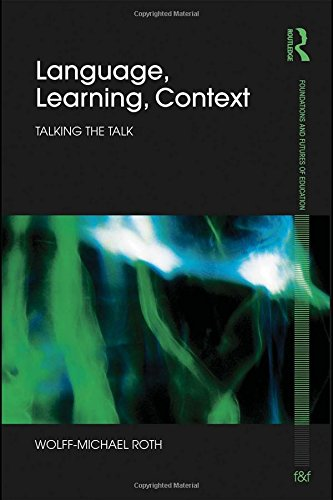 Language, Learning, Context: Talking the Talk (Foundations and Futures of Education)