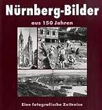N�rnberg Bilder aus 150 Jahren: Eine fotografische Zeitreise