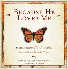 Because He Loves Me: How Christ Transforms Our Daily Life- Select Readings With Music