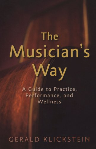 The Musician's Way: A Guide to Practice, Performance, and...