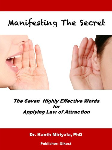 MANIFESTING THE SECRET: The Seven Highly Effective Words for Applying Law of Attraction (Law of Attraction Series) by Kanth Miriyala – 16 Rave Reviews & Just 99 Cents on Kindle!