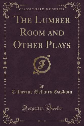 The Lumber Room and Other Plays (Classic Reprint)