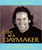 Life As A Daymaker: How To Change The World By Making Someone's Day