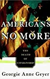 Americans No More, The Death of Citizenship