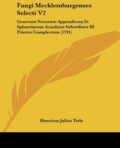 Fungi Mecklemburgenses Selecti V2: Generum Novorum Appendicem Et Sphaeriarum Acaulium Subordines III Priores Complectens (1791)