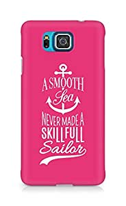 Amez A Smooth Sea Never made a Skillful Sailor Back Cover For Samsung Galaxy Alpha