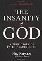 The Insanity of God: A True Story of Faith Resurrected: A True Story of Faith Resurrected