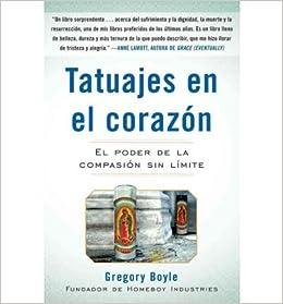 Tatuajes en el Corazon: El Poder de la Compasion Sin Limite