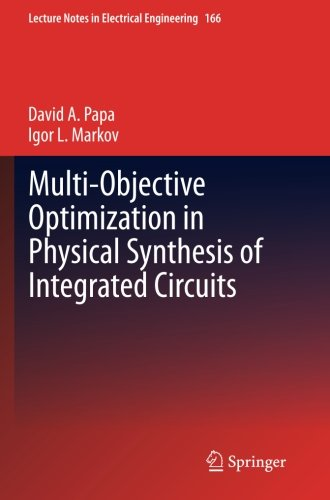 Multi-Objective Optimization In Physical Synthesis Of Integrated Circuits (Lecture Notes In Electrical Engineering)