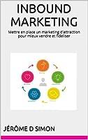 INBOUND MARKETING: Mettre en place un marketing d'attraction pour mieux vendre et fideliser